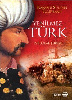 Kanuni Sultan Süleyman - Yenilmez Türk - Nicolae Jorga