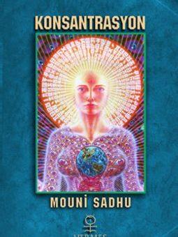 Konsantrasyon Adım Adım Mutlak Zihinsel ve Ruhsal Hakimiyet - Mouni Sadhu