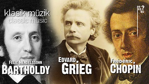 Grieg, Chopin ve Mandelssohn Eşliğinde Muhteşem Klasik Müzik Dinle