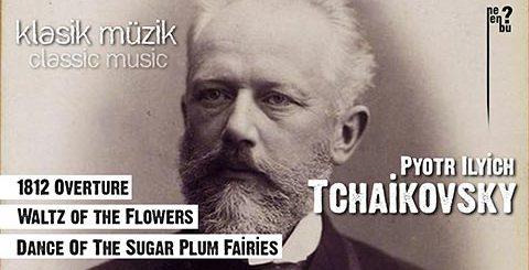 Pyotr İlyiç Çaykovski (Pyotr Ilyich Tchaikovsky) Eserlerinden Muhteşem Klasik Müzik Şöleni