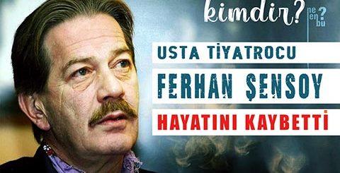 Usta Tiyatrocu Ferhan Şensoy Hayatını Kaybetti Ferhan Şensoy Kimdir